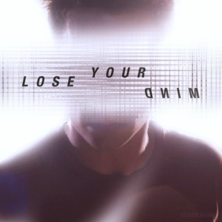 """""""LOSE YOUR MIND"""""""