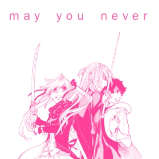 may you never