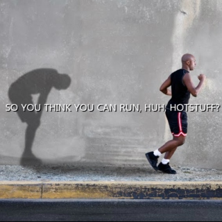 So You Think You Can Run, Huh, Hotstuff?