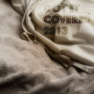 Got it Covered 2013