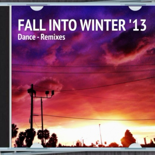 Fall Into Winter 2013 - Dance Remixes