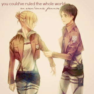 you could've ruled the whole world