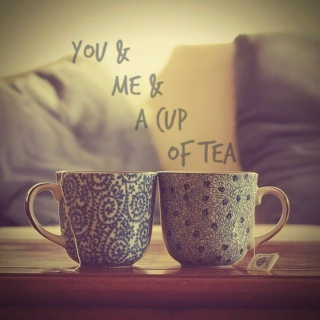 you & me & a cup of tea