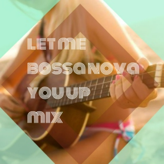let-me-bossa-nova-you-up mix
