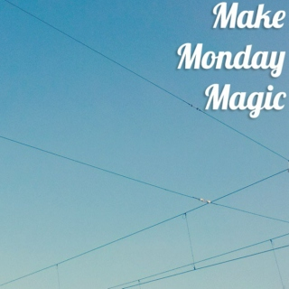 Make Monday Magic