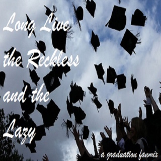 Long Live the Reckless and the Lazy