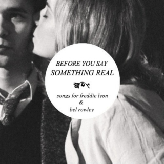 before you say something real