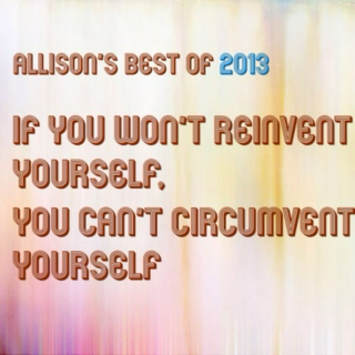 Best of 2013: If You Won't Reinvent Yourself, You Can't Circumvent Yourself