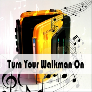 Turn Your Walkman On
