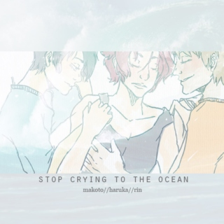 stop crying to the ocean