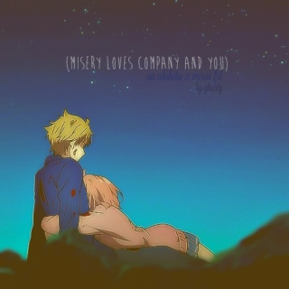(misery loves company, and you)
