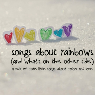 songs about rainbows (and what's on the other side)