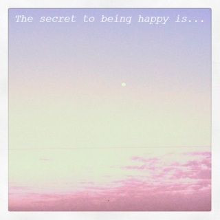 The secret to being happy is