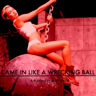 Came In Like A Wrecking Ball