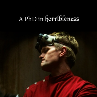 a p.h.d in horribleness