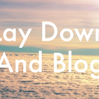Lay Down and Blog