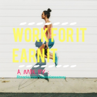 WORK FOR IT, EARN IT