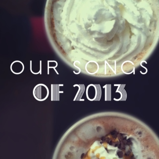 Our Songs of 2013