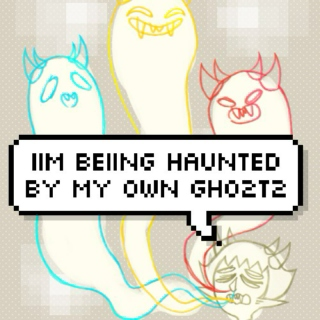 iim beiing haunted by my own gho2t2