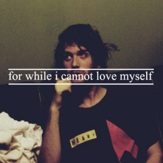 for while i cannot love myself
