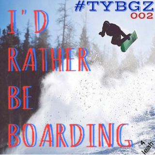 i'd rather be boarding - #TYBGZ_002