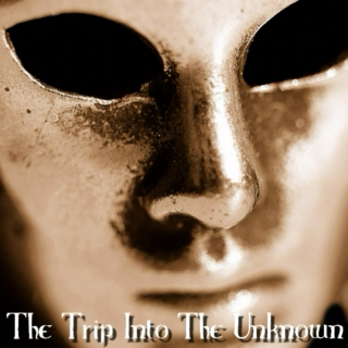 The Trip Into The Unknown