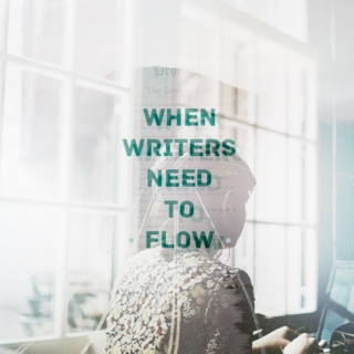 when writers need to flow;