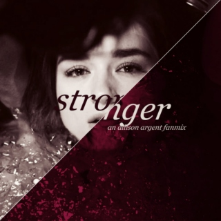 stronger; an allison argent fanmix