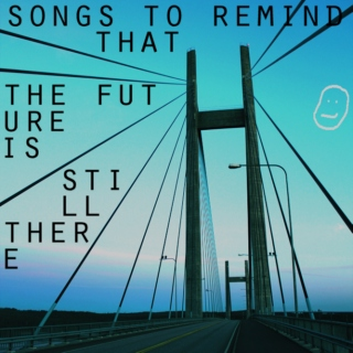 Songs to remind that the future is still there