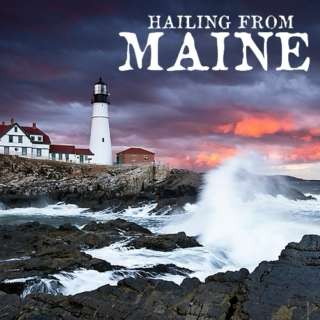 Hailing From Maine