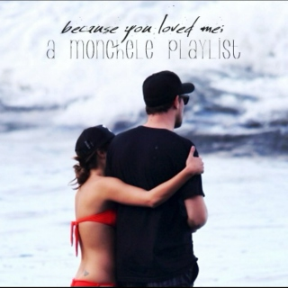 because you loved me; a monchele playlist