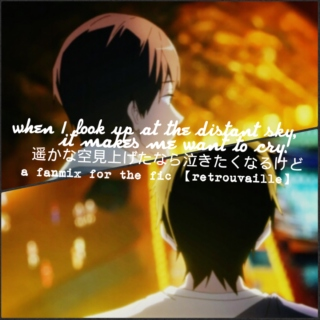 【when i look up at the distant sky, i want to cry.】