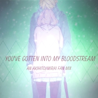 You've Gotten Into My Bloodstream