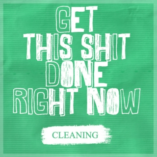 GET THIS SHIT DONE RIGHT NOW (Part 1 cleaning)