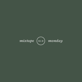 mixtape monday no.81