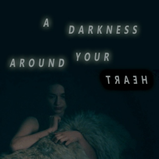 A Darkness Around Your Heart