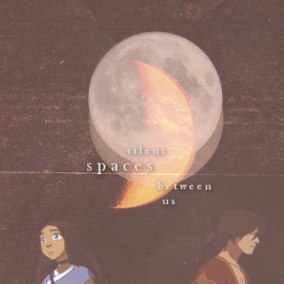 silent spaces between us // zuko + katara