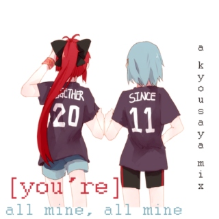 [you're] all mine, all mine