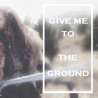 Give Me To The Ground