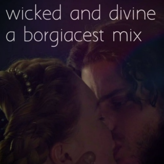 wicked and divine, a borgiacest mix
