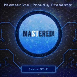 Amazing mashups/edits in: Mastered! (ST-2) [By MixmstrStel]
