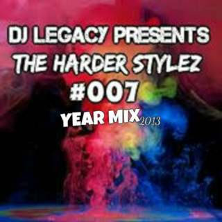 DJ LEGACY PRESENTS: THE HARDER STYLEZ #007 (YEAR MIX)