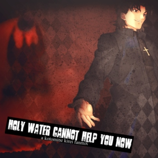 __holy water cannot help you now