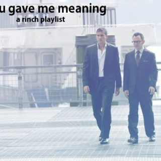 you gave me meaning - a rinch playlist