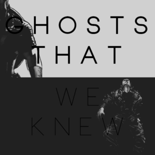 ghosts that we knew