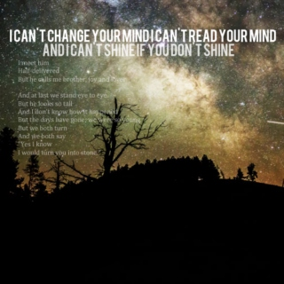 i can't change your mind, i can't read your mind and i can't shine if you don't shine