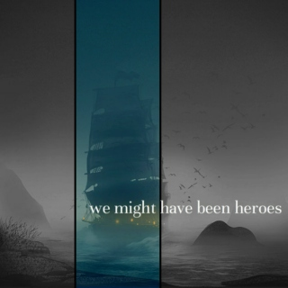 we might have been heroes