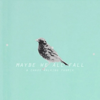 maybe we all fall;