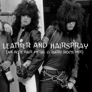 Leather and Hairspray
