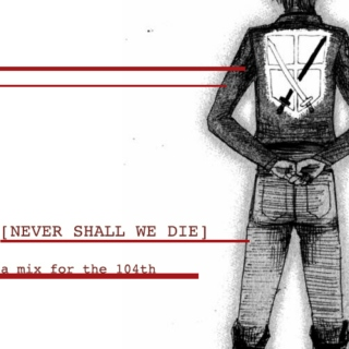 [NEVER SHALL WE DIE] a mix for the 104th